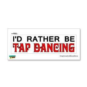 Id Rather Be Tap Dancing   Window Bumper Laptop Sticker