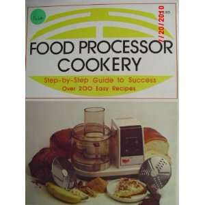 Food Processor Cookery (Step By Step Guide to Success over