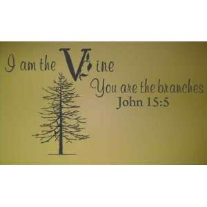 am the Vine You are the Branches ~John 155   Vinyl Wall Art